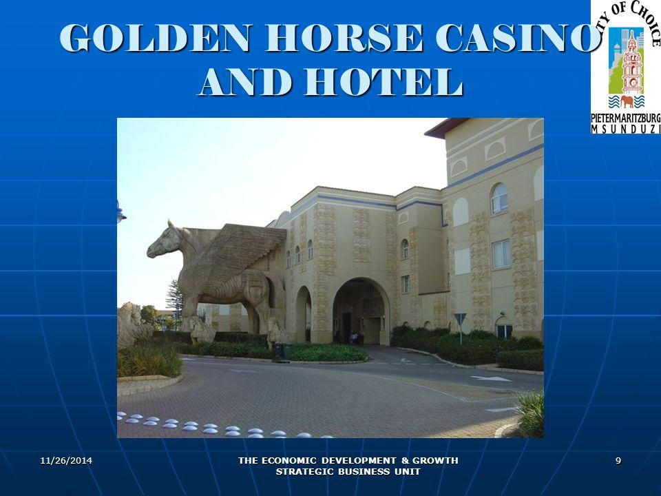 11/26/2014 THE ECONOMIC DEVELOPMENT & GROWTH STRATEGIC BUSINESS UNIT 9 GOLDEN HORSE CASINO AND HOTEL