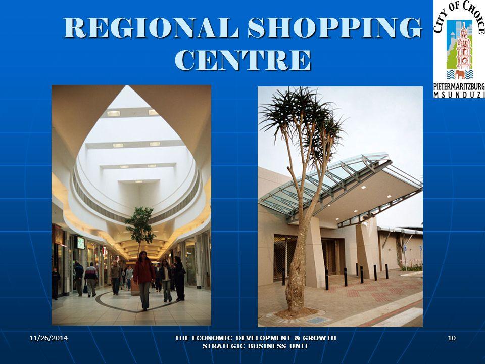 11/26/2014 THE ECONOMIC DEVELOPMENT & GROWTH STRATEGIC BUSINESS UNIT 10 REGIONAL SHOPPING CENTRE