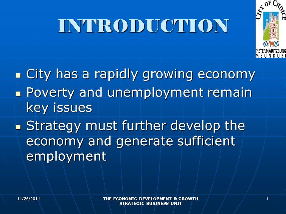 11/26/2014 THE ECONOMIC DEVELOPMENT & GROWTH STRATEGIC BUSINESS UNIT 1 INTRODUCTION City has a rapidly growing economy City has a rapidly growing econ