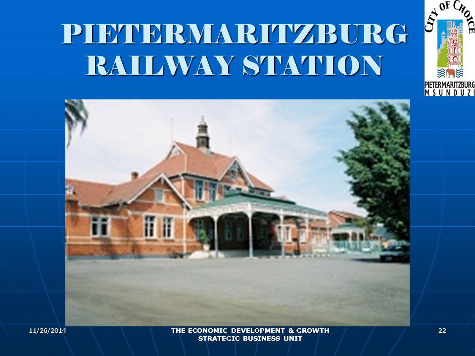 11/26/2014 THE ECONOMIC DEVELOPMENT & GROWTH STRATEGIC BUSINESS UNIT 22 PIETERMARITZBURG RAILWAY STATION
