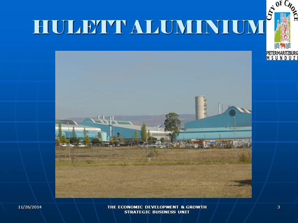 11/26/2014 THE ECONOMIC DEVELOPMENT & GROWTH STRATEGIC BUSINESS UNIT 3 HULETT ALUMINIUM