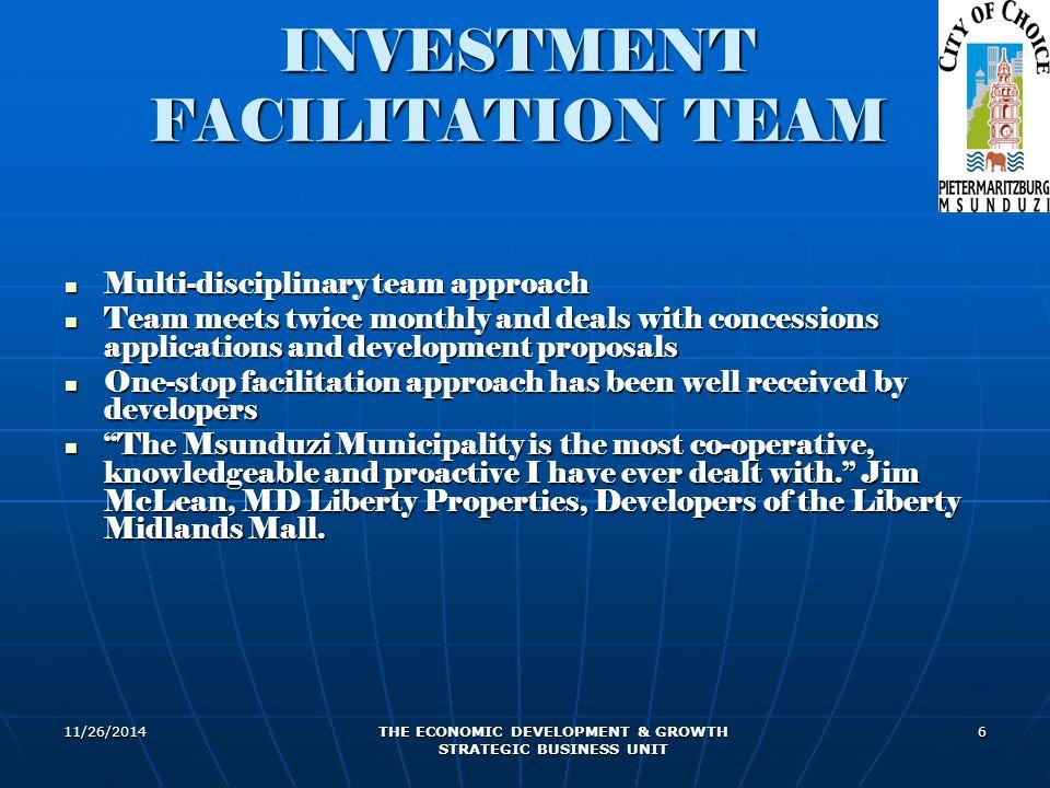 11/26/2014 THE ECONOMIC DEVELOPMENT & GROWTH STRATEGIC BUSINESS UNIT 6 INVESTMENT FACILITATION TEAM Multi-disciplinary team approach Multi-disciplinar