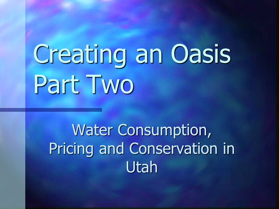Creating an Oasis Part Two Water Consumption, Pricing and Conservation in Utah