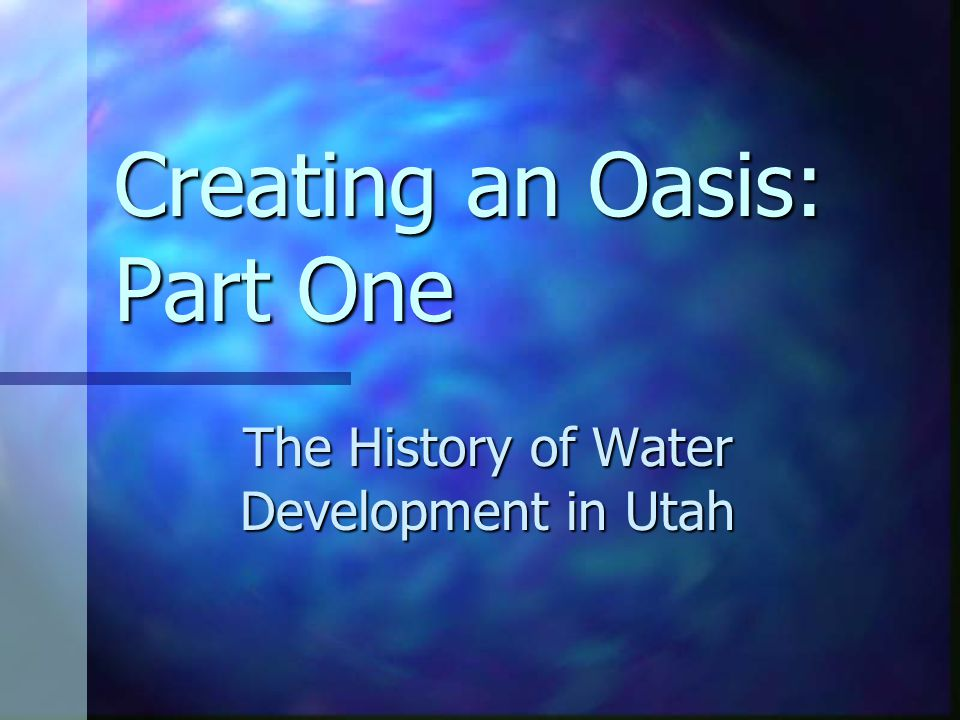 Creating an Oasis: Part One The History of Water Development in Utah