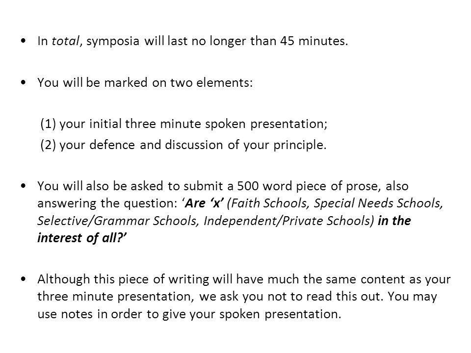 In total, symposia will last no longer than 45 minutes. You will be marked on two elements: (1) your initial three minute spoken presentation; (2) you