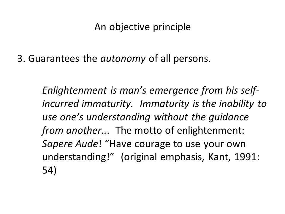 Kant writes: 'This principle of humanity, and in general of every rational creature an end in itself, is the supreme limiting condition on the freedom of action of each man' (Kant, 1990: 47-48, 432).