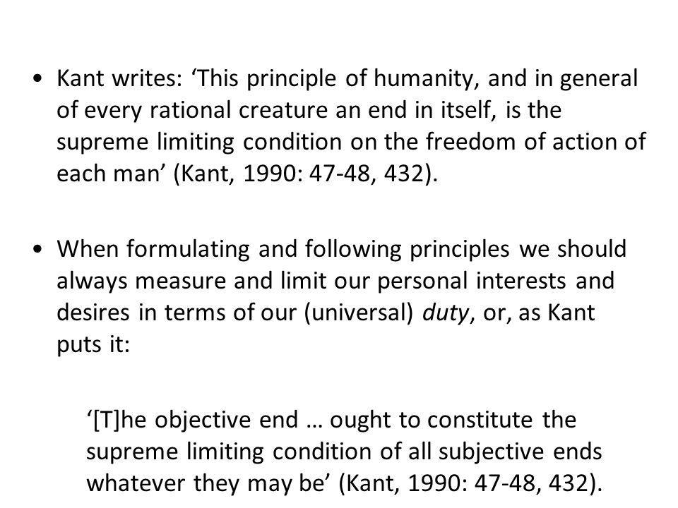 Kant believes that individuals have to limit their freedom of choice when fulfilling their duty.