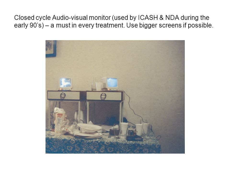 Closed cycle Audio-visual monitor (used by ICASH & NDA during the early 90's) – a must in every treatment.