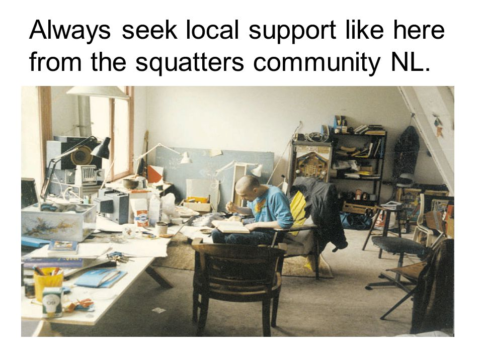 Always seek local support like here from the squatters community NL.