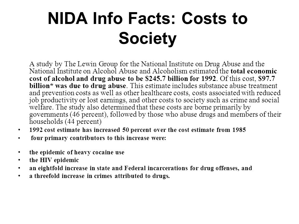 NIDA Info Facts: Costs to Society A study by The Lewin Group for the National Institute on Drug Abuse and the National Institute on Alcohol Abuse and Alcoholism estimated the total economic cost of alcohol and drug abuse to be $245.7 billion for 1992.