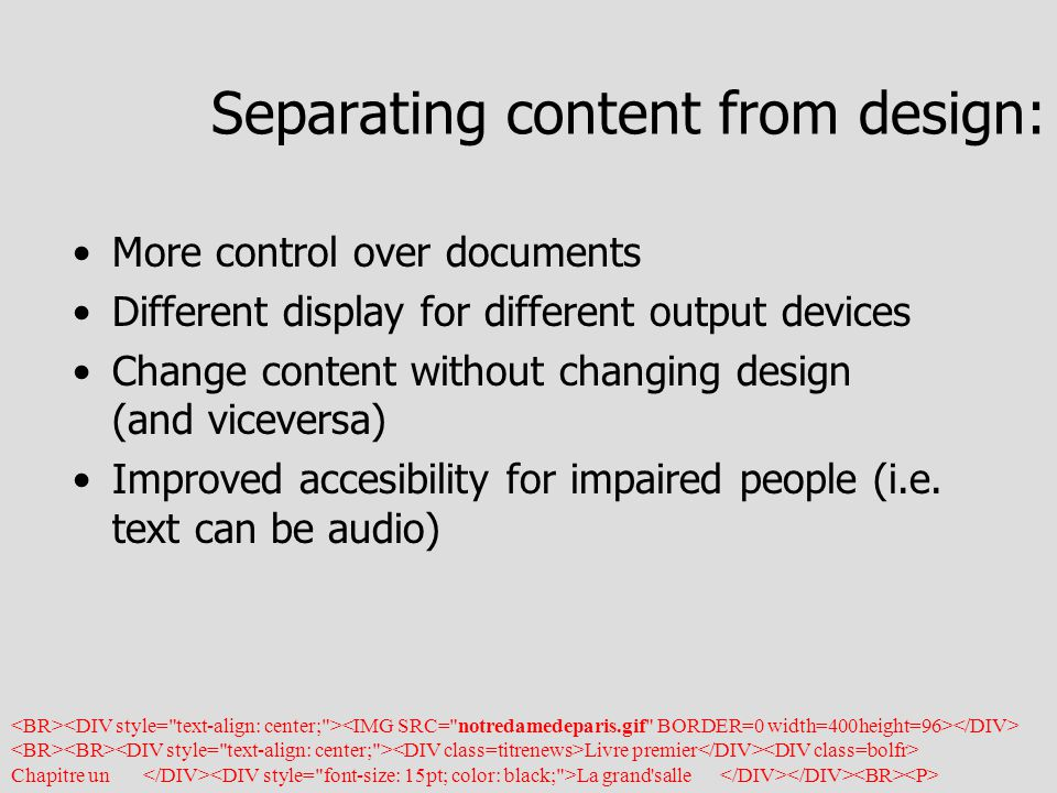 Separating content from design: More control over documents Different display for different output devices Change content without changing design (and viceversa) Improved accesibility for impaired people (i.e.