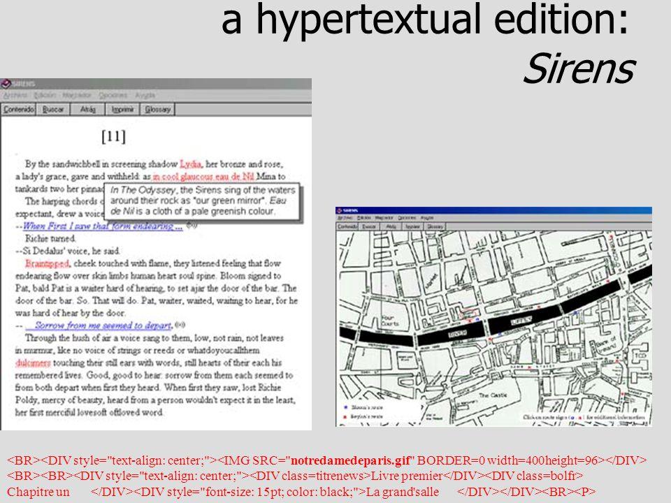 e-text can be: Multilinear Hypertext (structure) DisparateMarkup languages (separates content from design) DynamicMultimedia (temporal & spatial dimensions) InteractiveDatabases (flexible & searchable) Livre premier Chapitre un La grand salle