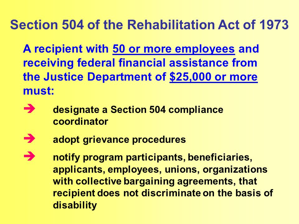 Section 504 of the Rehabilitation Act of 1973 A recipient with 50 or more employees and receiving federal financial assistance from the Justice Depart