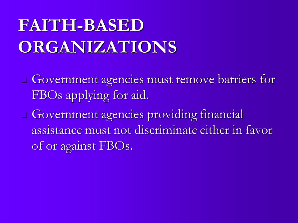 FAITH-BASED ORGANIZATIONS Government agencies must remove barriers for FBOs applying for aid. Government agencies must remove barriers for FBOs applyi