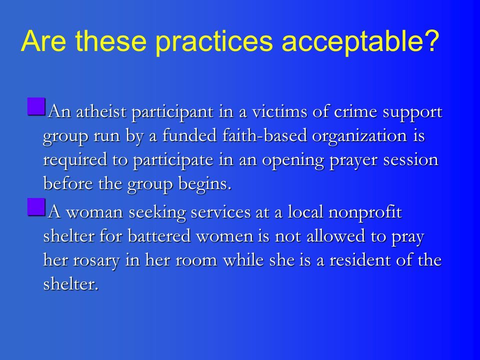An atheist participant in a victims of crime support group run by a funded faith-based organization is required to participate in an opening prayer se