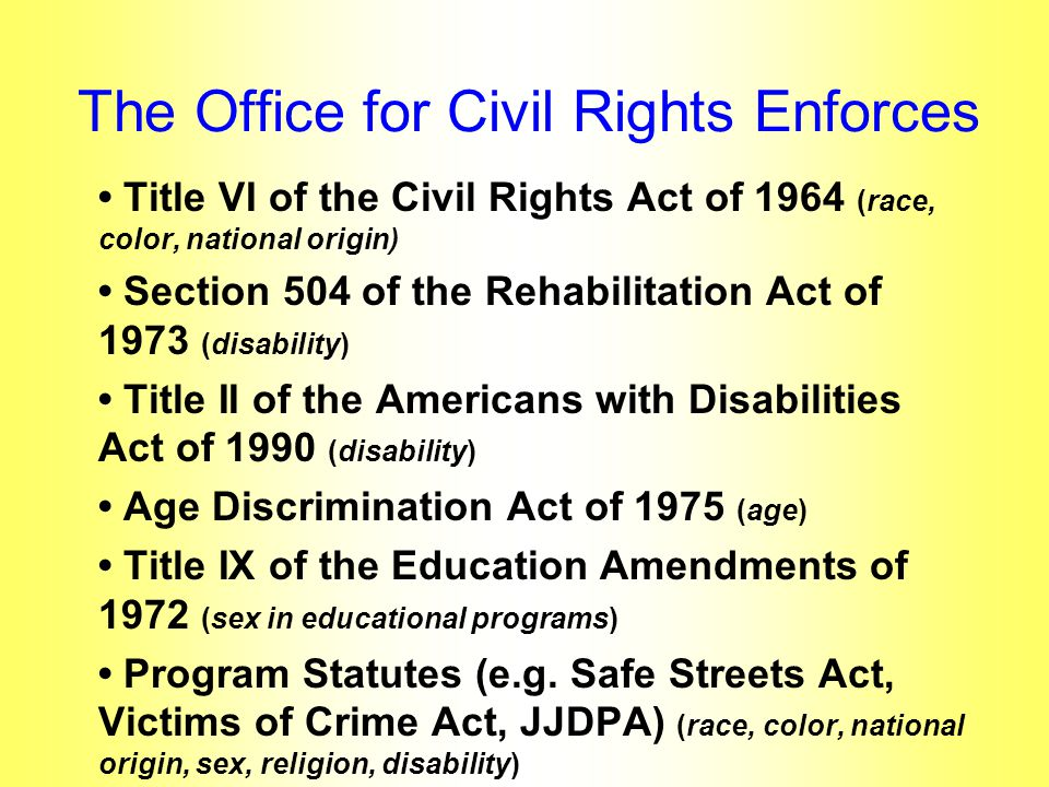 The Office for Civil Rights Enforces Title VI of the Civil Rights Act of 1964 (race, color, national origin) Section 504 of the Rehabilitation Act of