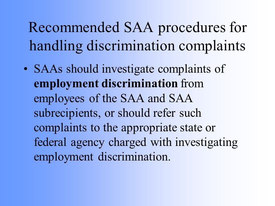 Recommended SAA procedures for handling discrimination complaints SAAs should investigate complaints of employment discrimination from employees of th