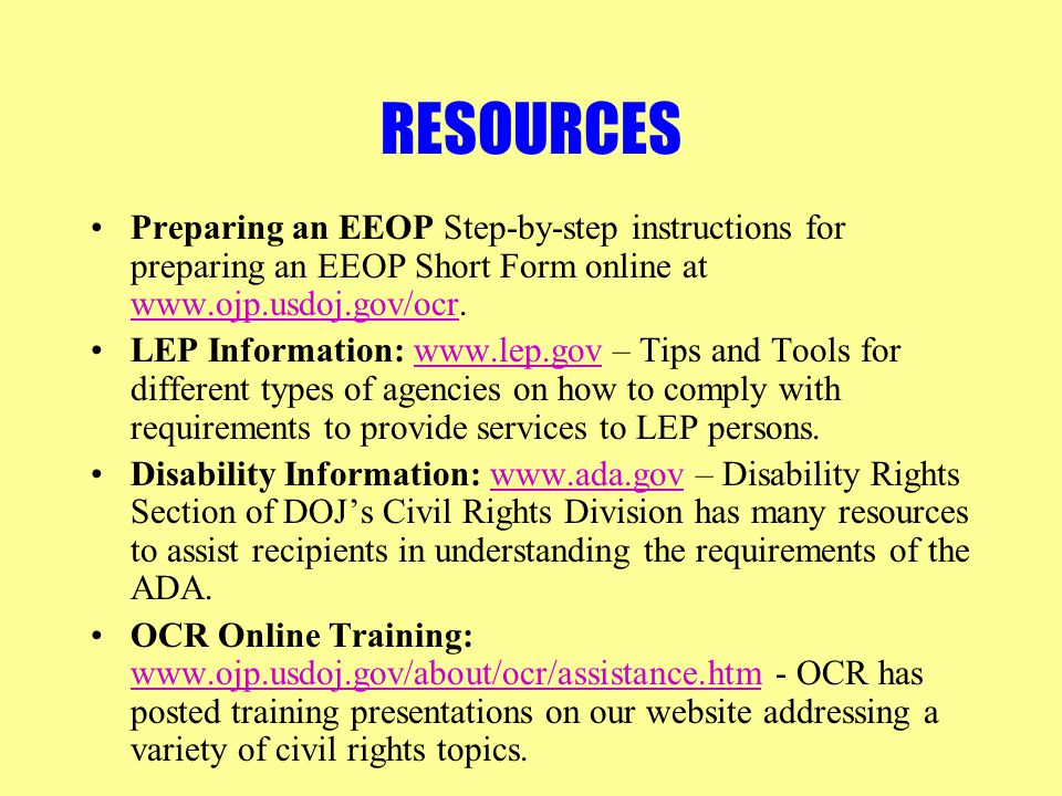 RESOURCES Preparing an EEOP Step-by-step instructions for preparing an EEOP Short Form online at www.ojp.usdoj.gov/ocr. www.ojp.usdoj.gov/ocr LEP Info