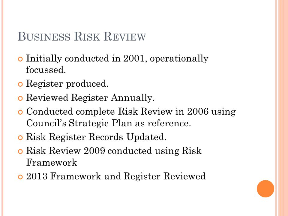 B USINESS R ISK R EVIEW Initially conducted in 2001, operationally focussed.