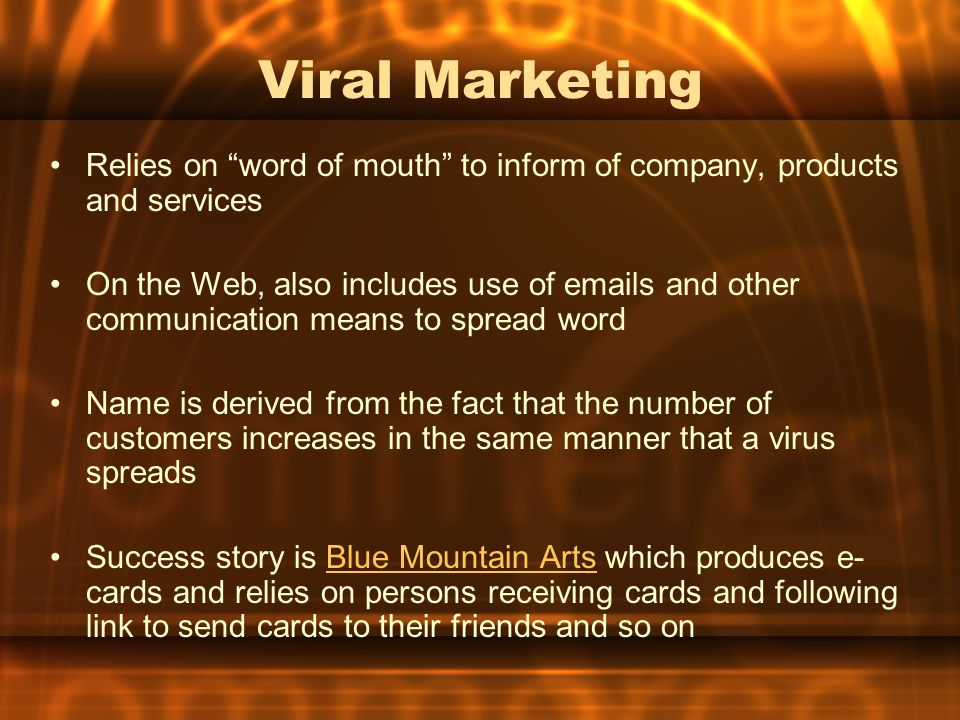 """Viral Marketing Relies on """"word of mouth"""" to inform of company, products and services On the Web, also includes use of emails and other communication"""