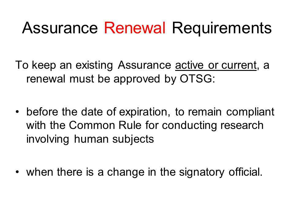 Assurance Renewal Requirements To keep an existing Assurance active or current, a renewal must be approved by OTSG: before the date of expiration, to
