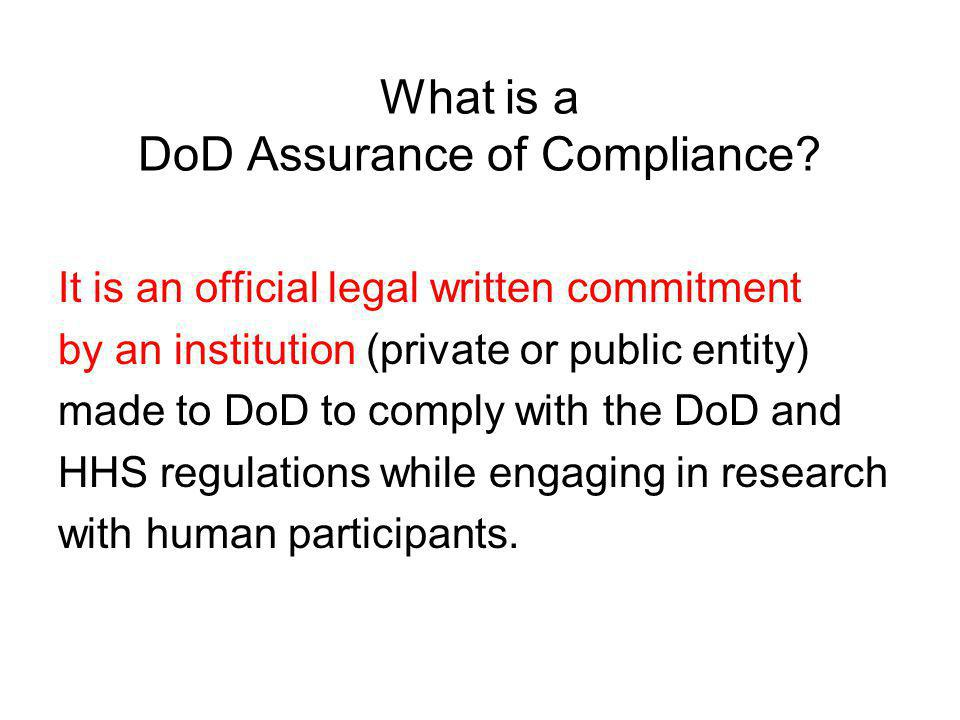 What is a DoD Assurance of Compliance? It is an official legal written commitment by an institution (private or public entity) made to DoD to comply w