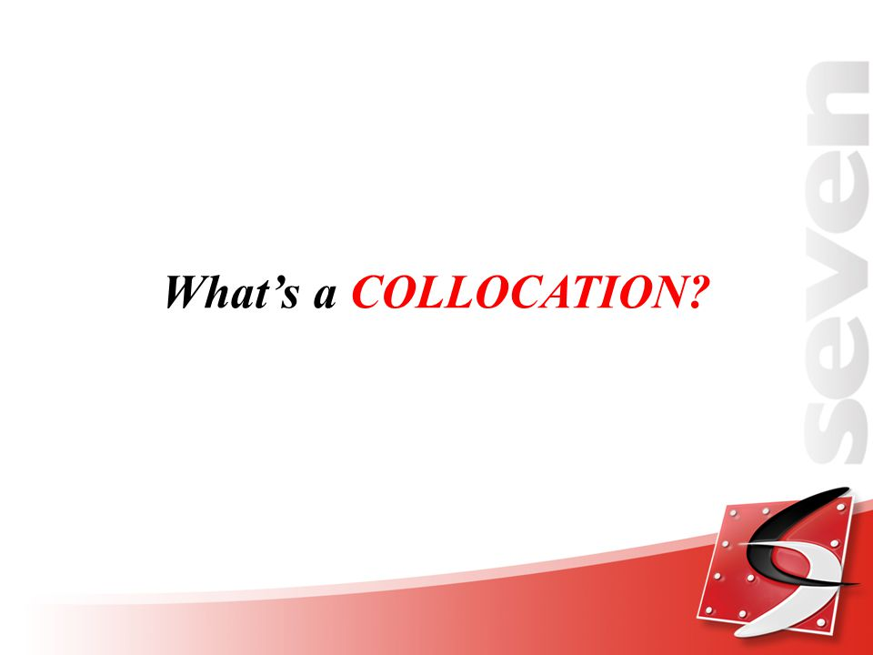 What's a COLLOCATION?