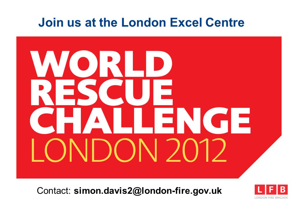 Join us at the London Excel Centre Contact: simon.davis2@london-fire.gov.uk