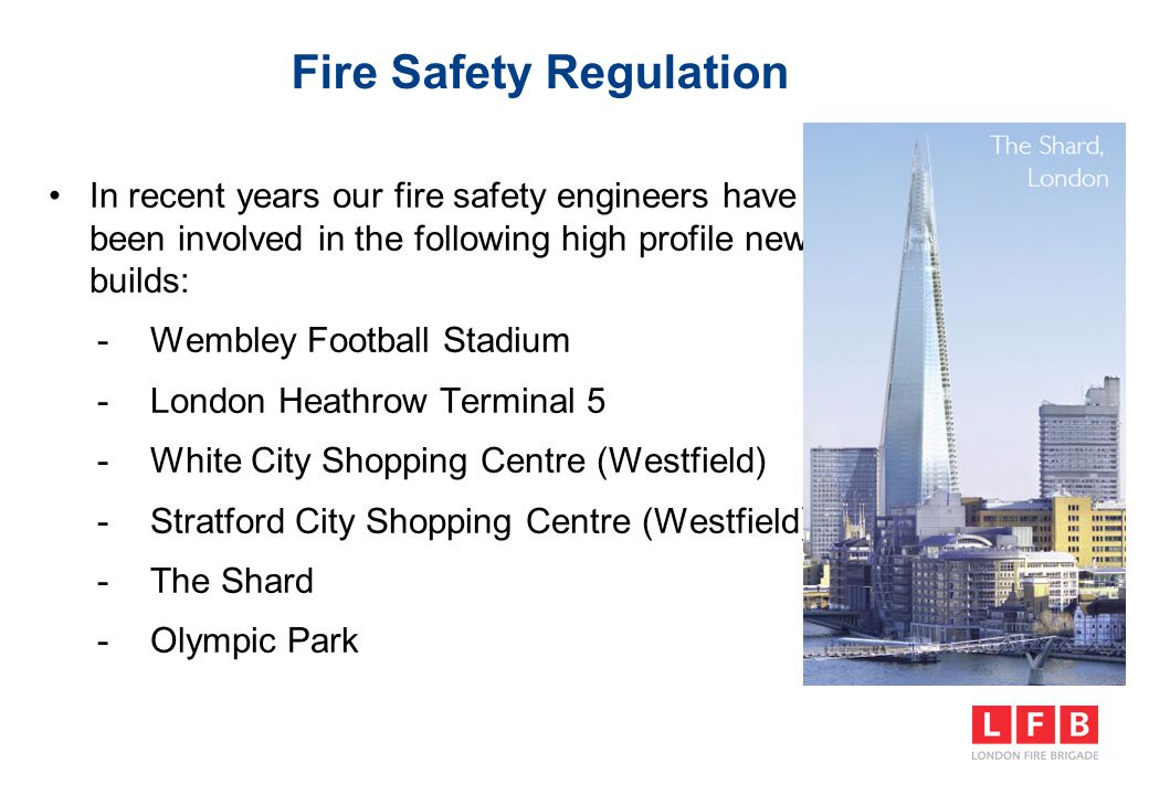 Fire Safety Regulation In recent years our fire safety engineers have been involved in the following high profile new builds: -Wembley Football Stadiu