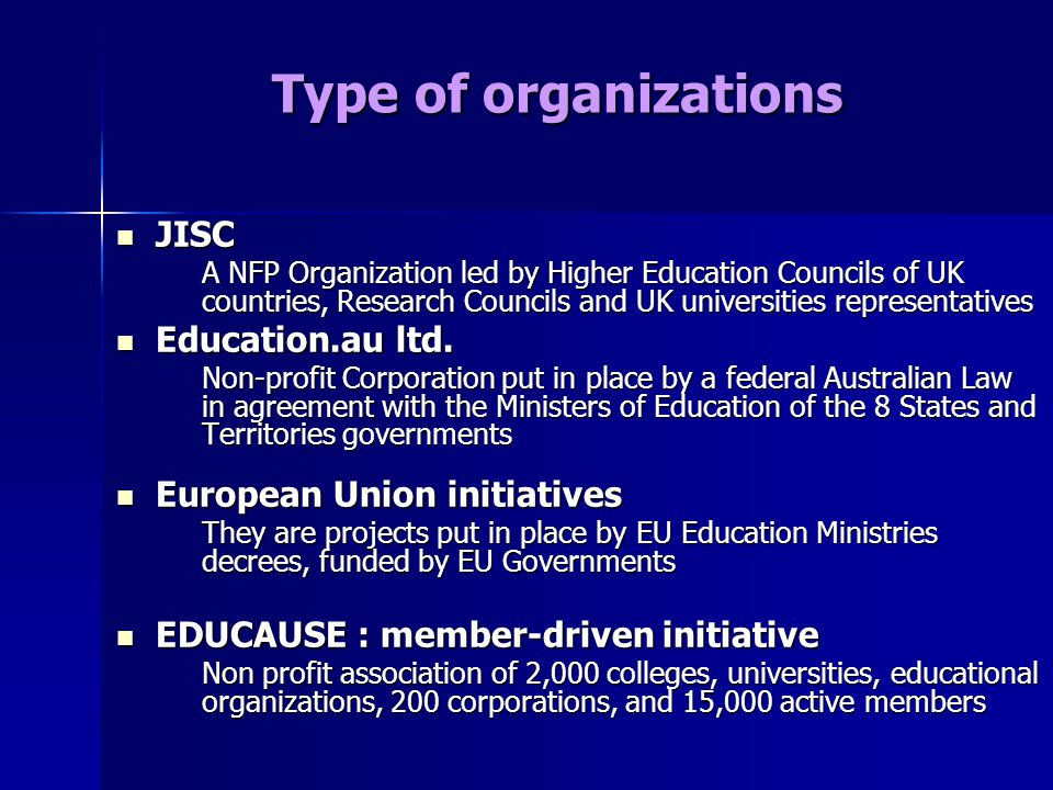 Type of organizations JISC JISC A NFP Organization led by Higher Education Councils of UK countries, Research Councils and UK universities representatives Education.au ltd.