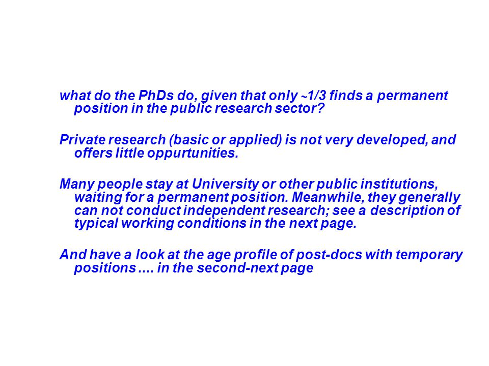 Private research (basic or applied) is not very developed, and offers little oppurtunities.