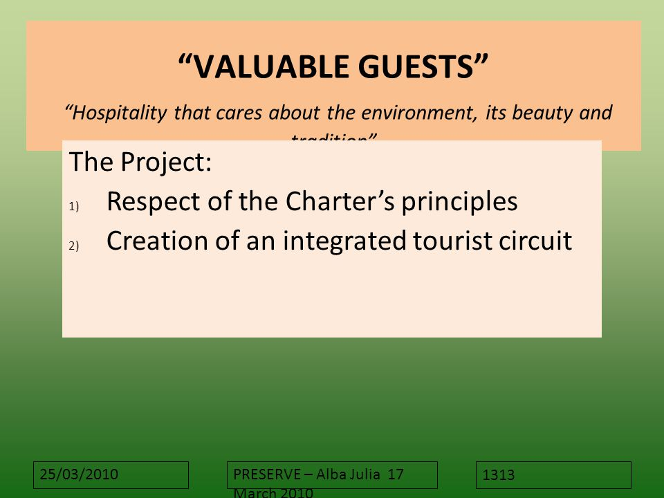 "25/03/2010PRESERVE – Alba Julia 17 March 2010 ""VALUABLE GUESTS"" ""Hospitality that cares about the environment, its beauty and tradition"" The Project:"