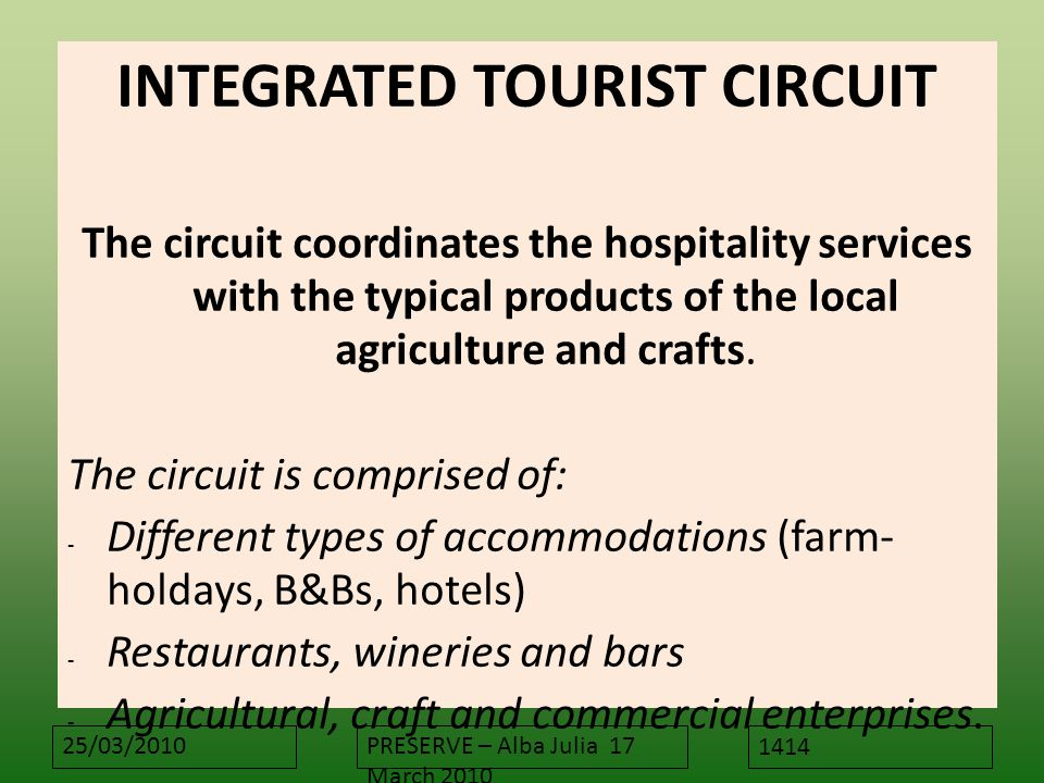 25/03/2010PRESERVE – Alba Julia 17 March 2010 INTEGRATED TOURIST CIRCUIT The circuit coordinates the hospitality services with the typical products of