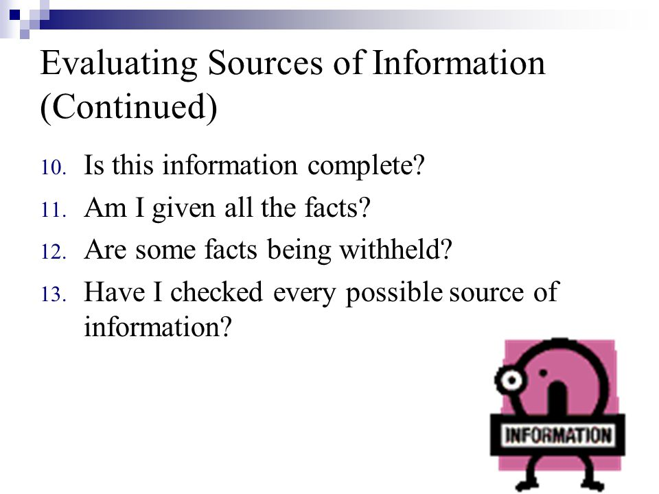 Evaluating Sources of Information (Continued) 10.Is this information complete.