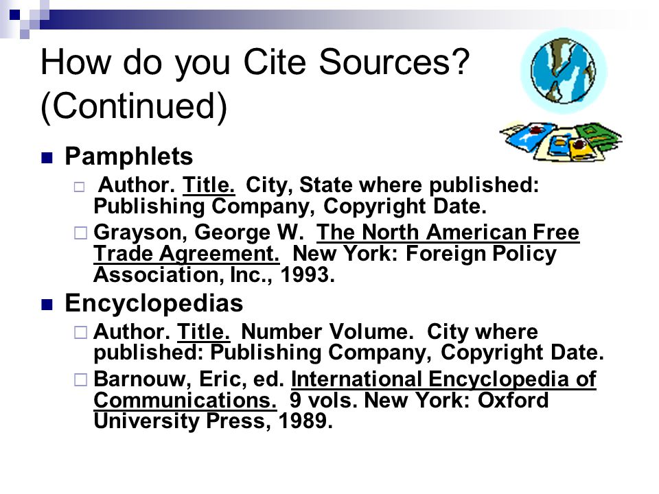 How do you Cite Sources.(Continued) Pamphlets  Author.