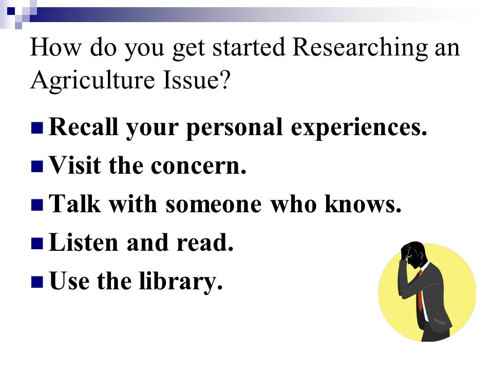 How do you get started Researching an Agriculture Issue.