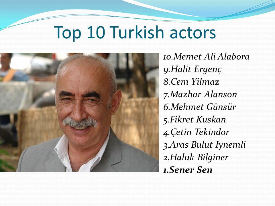Top 10 Turkish actors 10.Memet Ali Alabora 9.Halit Ergenç 8.Cem Yilmaz 7.Mazhar Alanson 6.Mehmet Günsür 5.Fikret Kuskan 4.Çetin Tekindor 3.Aras Bulut Iynemli 2.Haluk Bilginer 1.Sener Sen