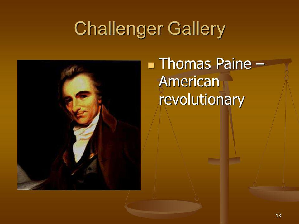 13 Challenger Gallery Thomas Paine – American revolutionary Thomas Paine – American revolutionary