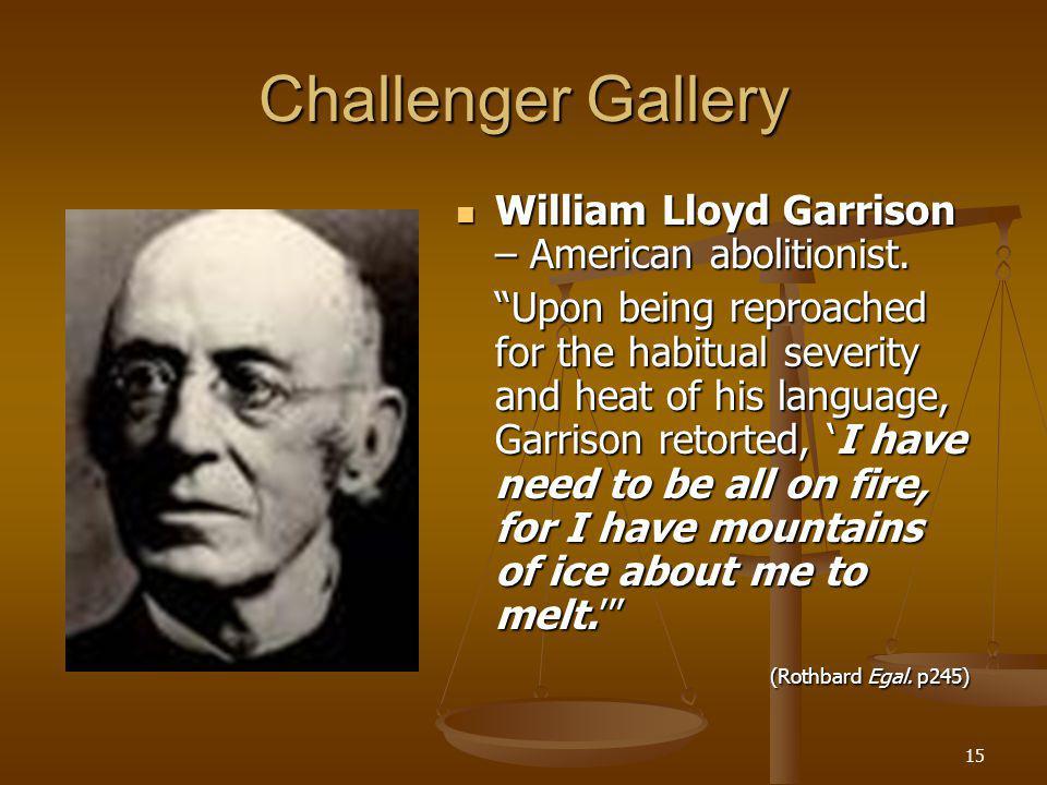 15 Challenger Gallery William Lloyd Garrison – American abolitionist.