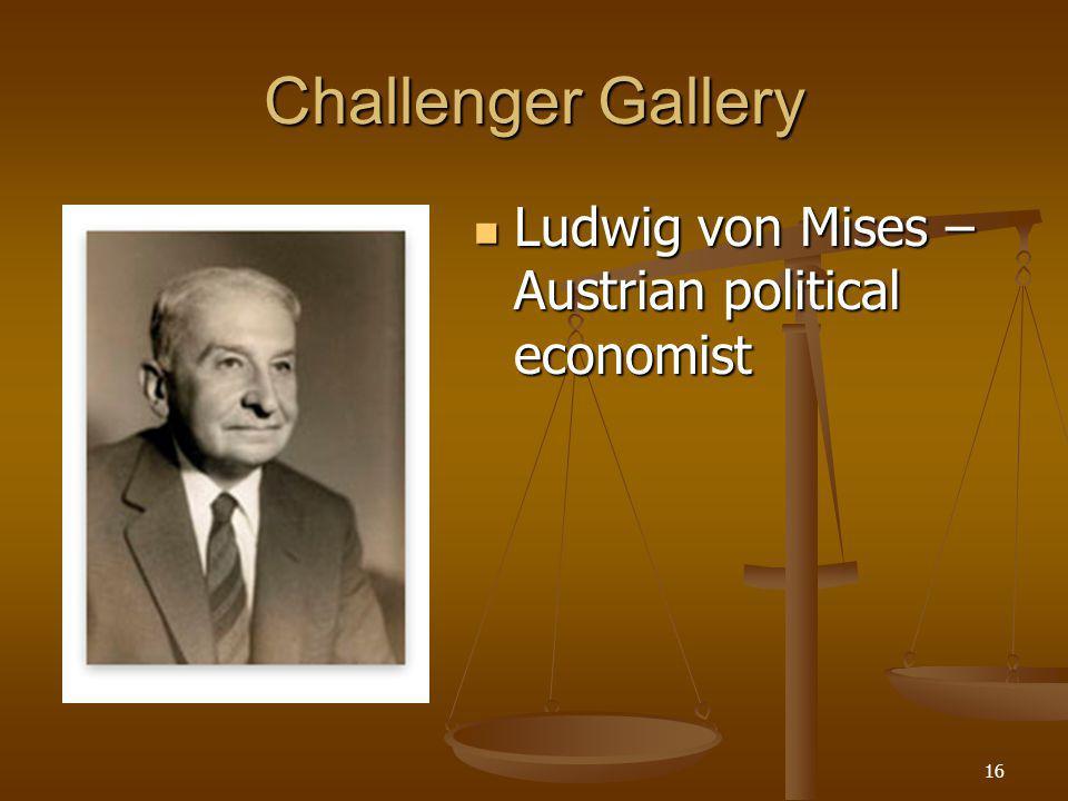 16 Challenger Gallery Ludwig von Mises – Austrian political economist Ludwig von Mises – Austrian political economist