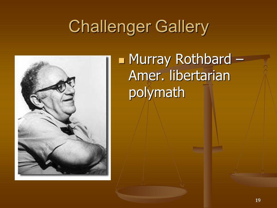 19 Challenger Gallery Murray Rothbard – Amer. libertarian polymath Murray Rothbard – Amer.