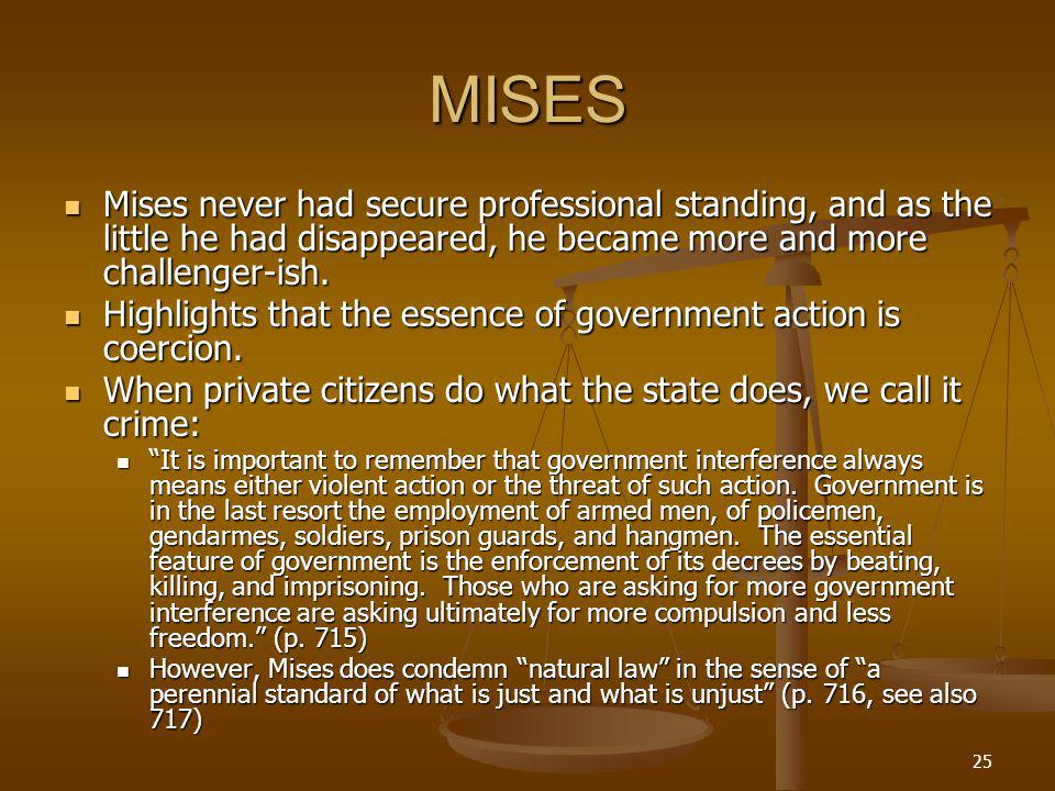 25 MISES Mises never had secure professional standing, and as the little he had disappeared, he became more and more challenger-ish.