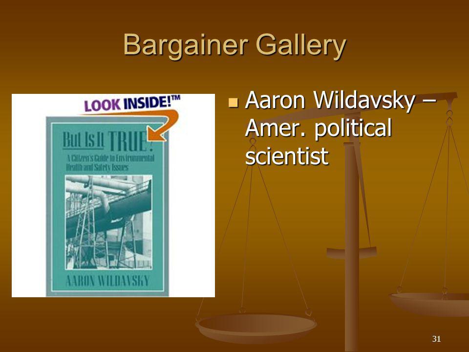 31 Bargainer Gallery Aaron Wildavsky – Amer. political scientist Aaron Wildavsky – Amer.