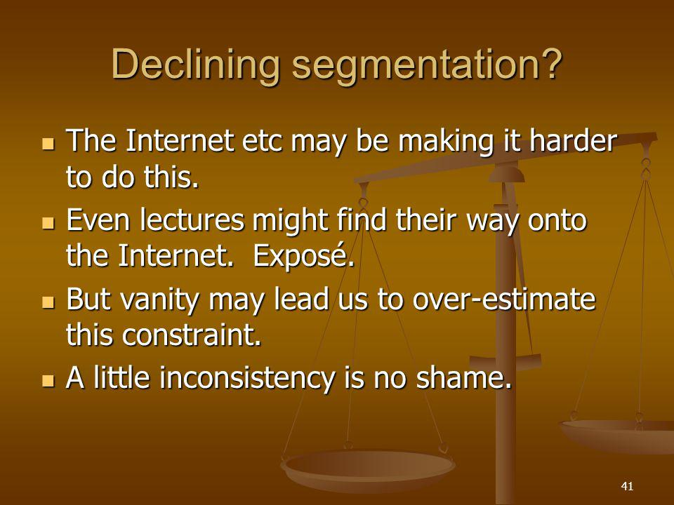 41 Declining segmentation. The Internet etc may be making it harder to do this.