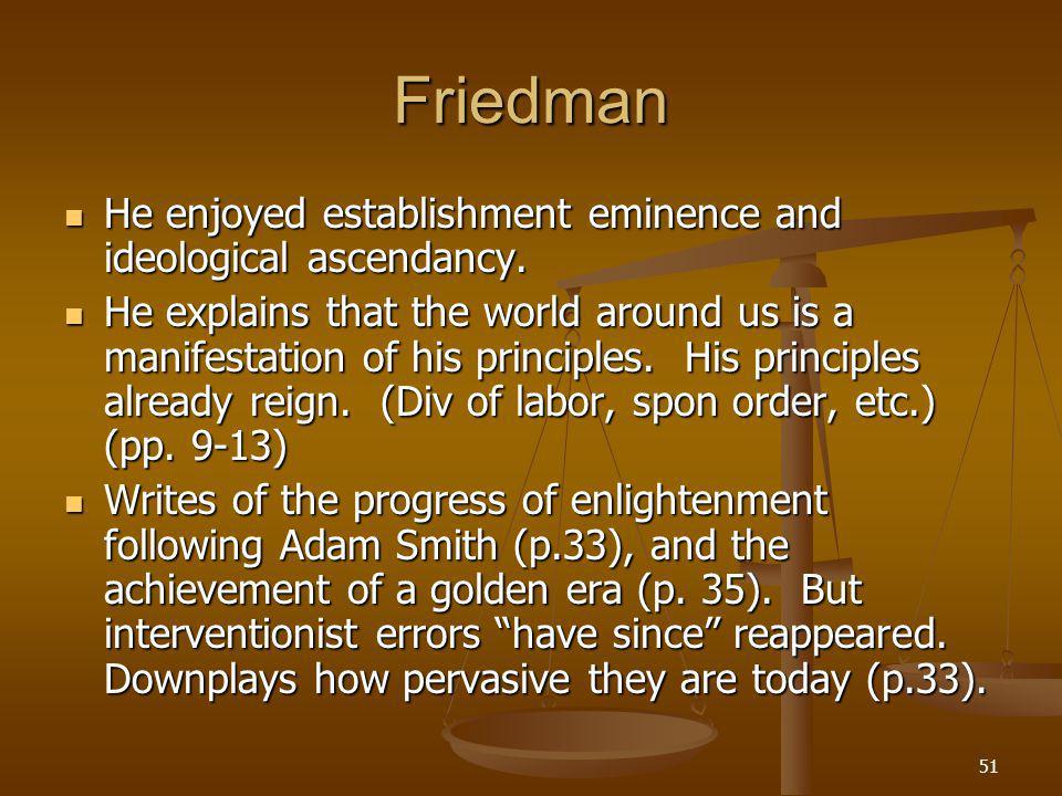 51 Friedman He enjoyed establishment eminence and ideological ascendancy.
