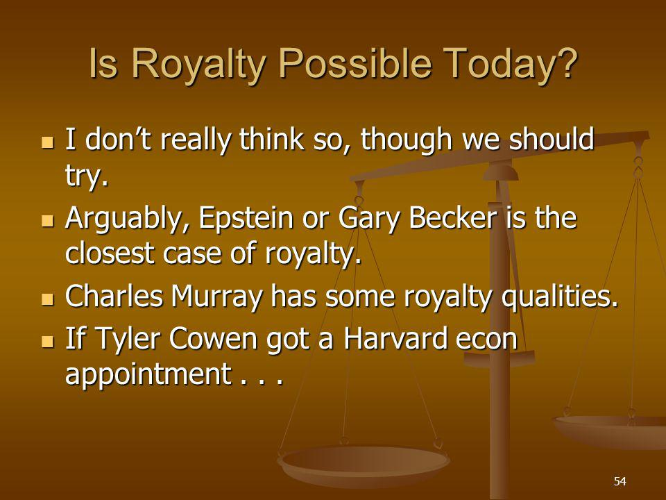 54 Is Royalty Possible Today. I don't really think so, though we should try.