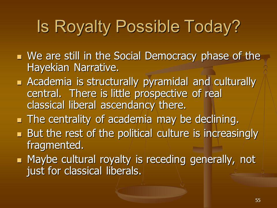 55 Is Royalty Possible Today. We are still in the Social Democracy phase of the Hayekian Narrative.