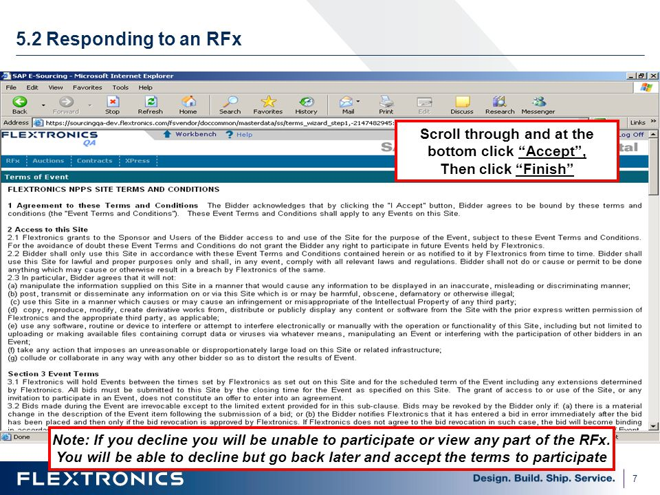 7 5.2 Responding to an RFx Scroll through and at the bottom click Accept , Then click Finish Note: If you decline you will be unable to participate or view any part of the RFx.