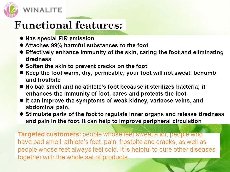 Functional features: Has special FIR emission Attaches 99% harmful substances to the foot Effectively enhance immunity of the skin, caring the foot and eliminating tiredness Soften the skin to prevent cracks on the foot Keep the foot warm, dry; permeable; your foot will not sweat, benumb and frostbite No bad smell and no athlete's foot because it sterilizes bacteria; it enhances the immunity of foot, cares and protects the foot It can improve the symptoms of weak kidney, varicose veins, and abdominal pain.