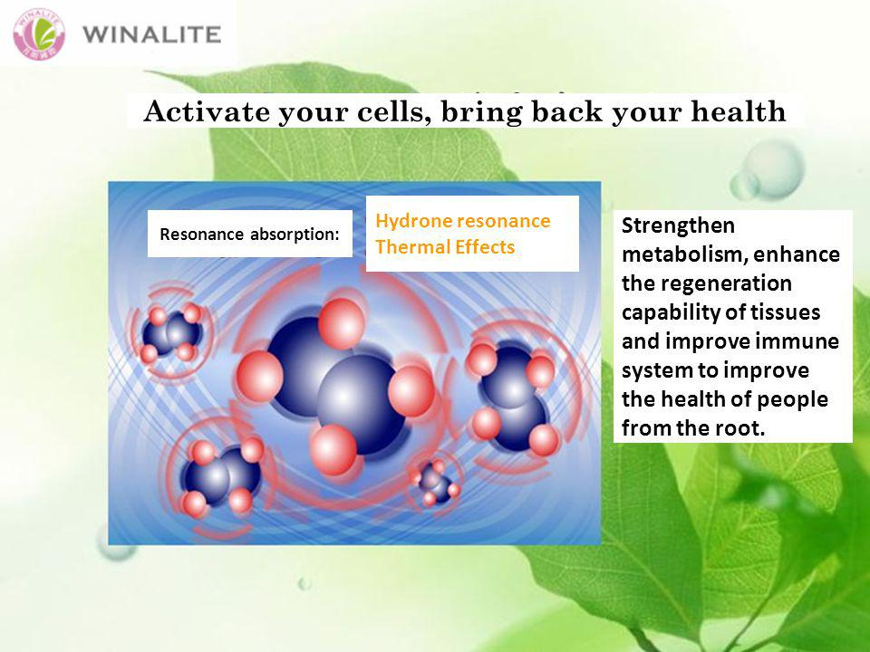 Activate your cells, bring back your health Strengthen metabolism, enhance the regeneration capability of tissues and improve immune system to improve the health of people from the root.